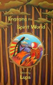 "Engaging the Spirit World, Edited by Lupa, featuring the essay ""Remembering the Tradition: Timeless Heritage, Curious Fate,"" by S. Kelley Harrell"