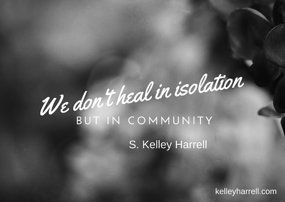"""We don't heal in isolation, but in community."" S. Kelley Harrell, Soul Intent Arts"
